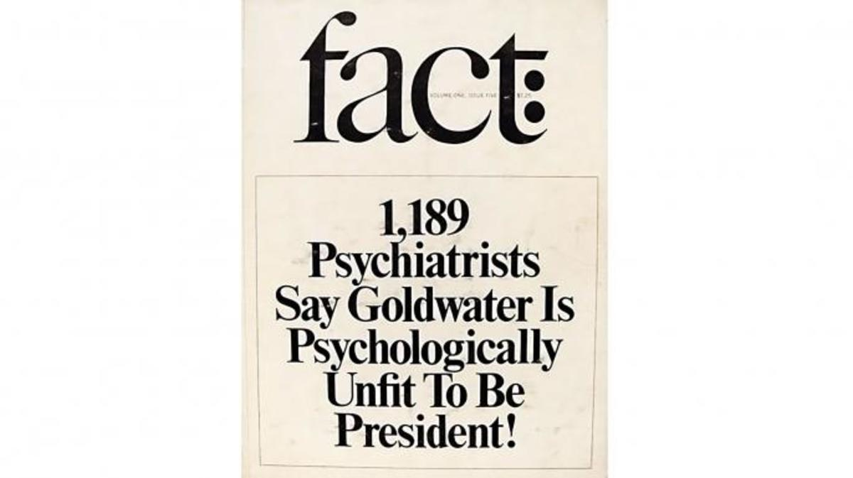 "A 1964 article in Fact Magazine led to what is known as the Goldwater Rule, the American Psychiatric Association's declaration that it is unethical for any psychiatrist to diagnose a public figure's condition ""unless he or she has conducted an examination and has been granted proper authorization for such a statement."""