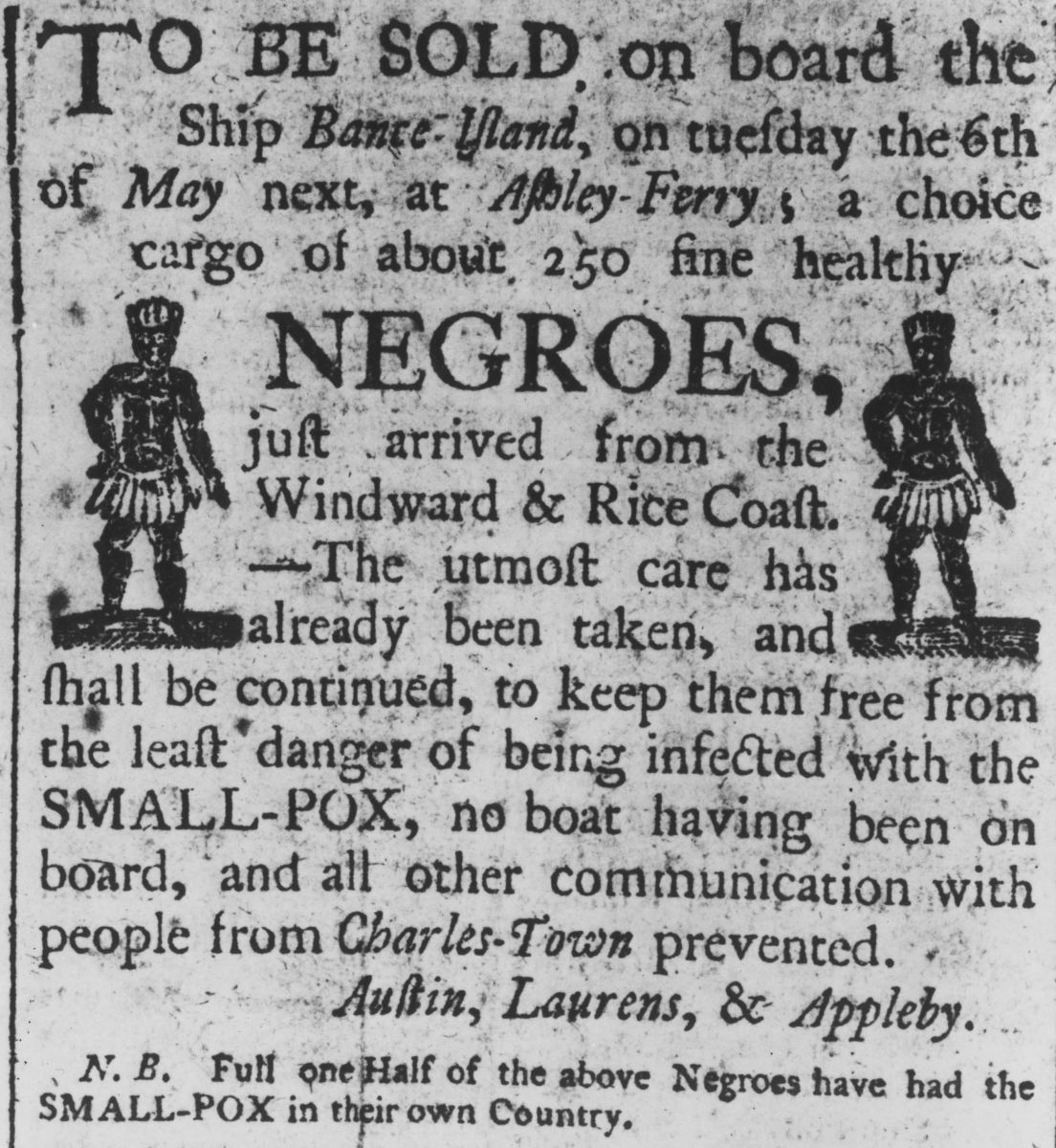 A Boston advertisement for a cargo of about 250 enslaved people recently arrived from Africa circa 1700, particularly stressing that the enslaved people are free of smallpox, having been quarantined on their ship.