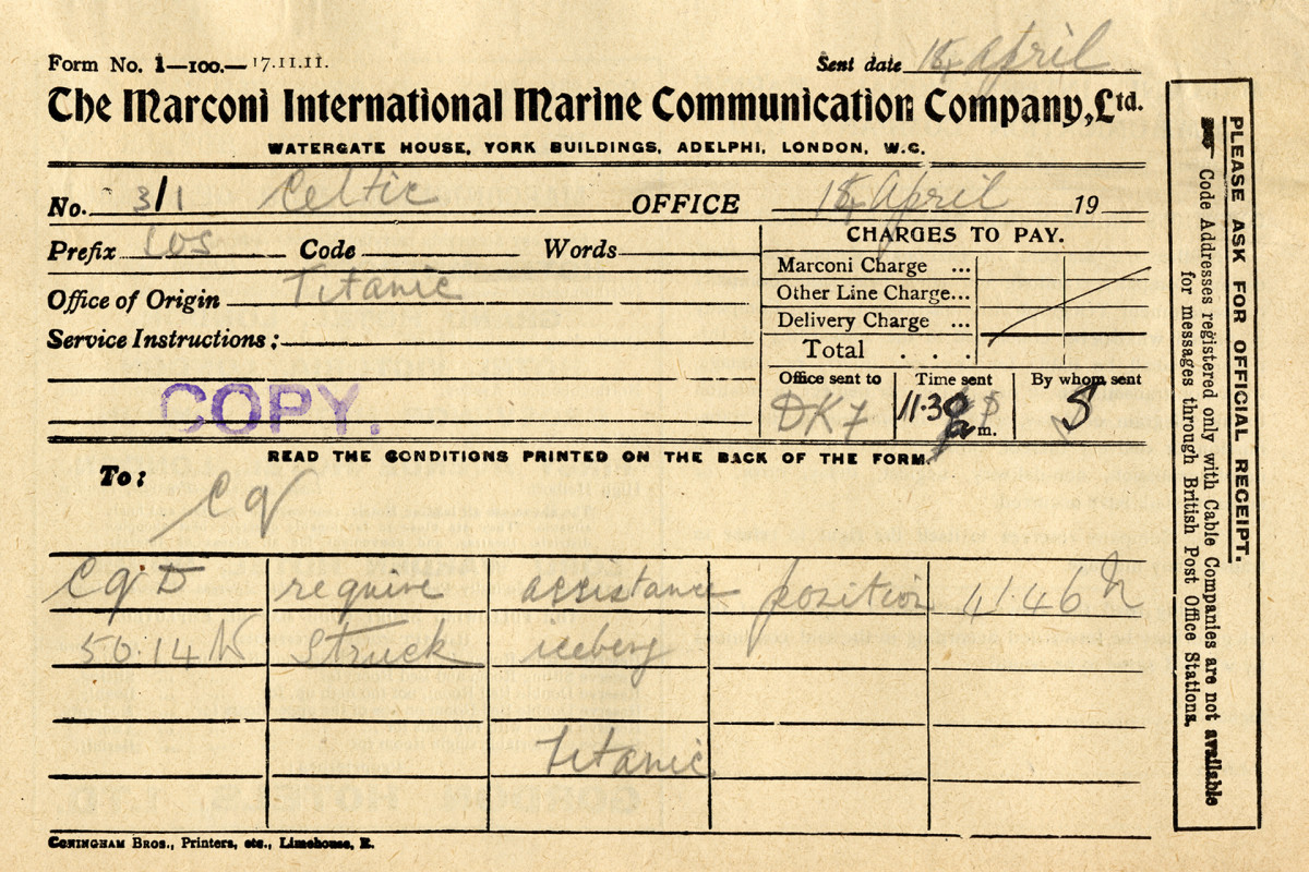 Message sent from Titanic: 'CQD require assistance position 41.46 N 50.14 W struck iceberg Titanic.' 'CQD' was the international signal used before the introduction of 'SOS'.